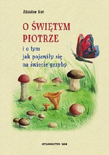 Zdzisław Kut - O Świętym Piotrze i o tym, jak pojawiły się na świecie grzyby