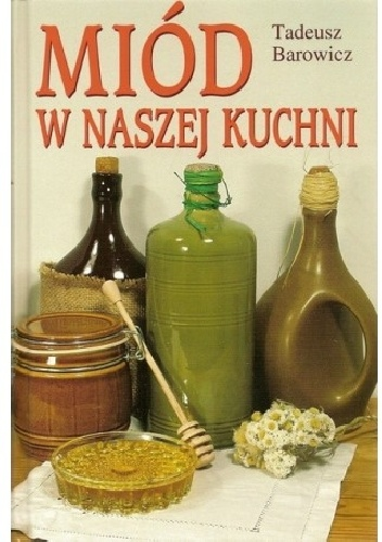 Tadeusz Barowicz - Miód w naszej kuchni