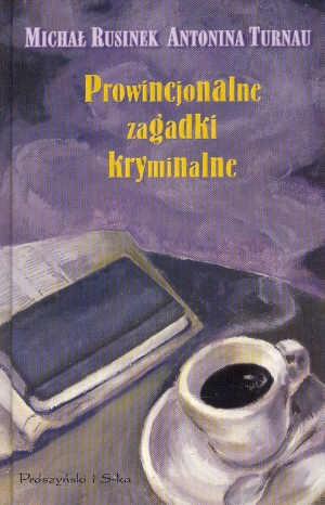 Michał Rusinek - Prowincjonalne zagadki kryminalne