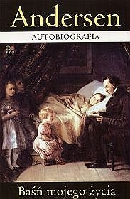 Hans Christian Andersen - Autobiografia. Baśń mojego życia