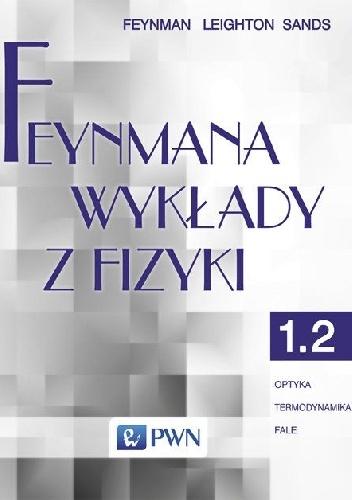 Richard Phillips Feynman - Feynmana wykłady z fizyki - Tom 1, część 2 - Optyka, termodynamika, fale