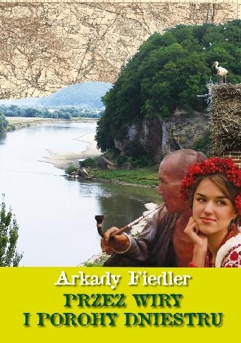 Arkady Fiedler - Przez wiry i porohy Dniestru