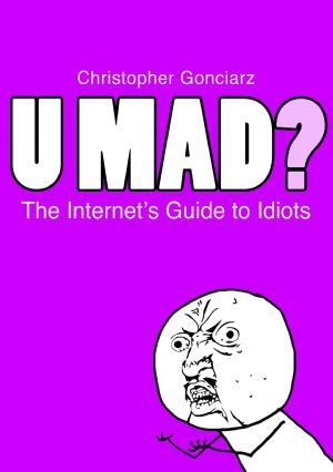 Krzysztof Gonciarz - U Mad? The Internet's Guide to Idiots