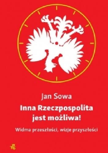 Jan Sowa - Inna Rzeczpospolita jest możliwa! Widma przeszłości, wizje przyszłości
