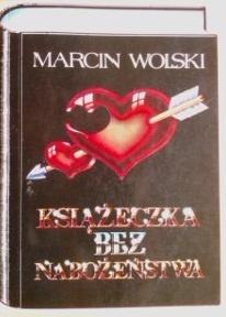 Marcin Wolski - Książeczka bez nabożeństwa czyli porady dla nieśmiałych, cnotliwych i leniwych