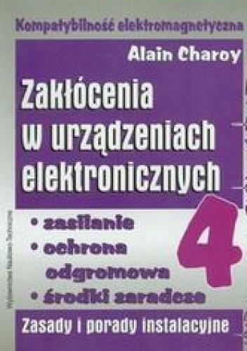 Charoy Alain - Zakłócenia w urządzeniach elektronicznych. Tom 4