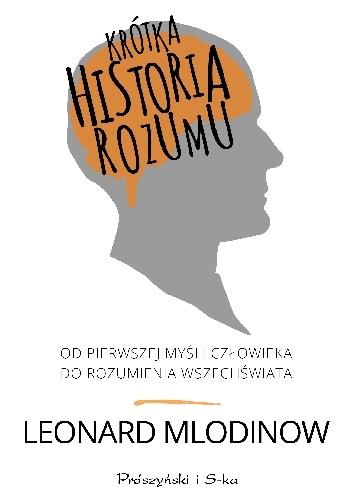 Leonard Mlodinow - Krótka historia rozumu. Od pierwszej myśli człowieka do rozumienia Wszechświata