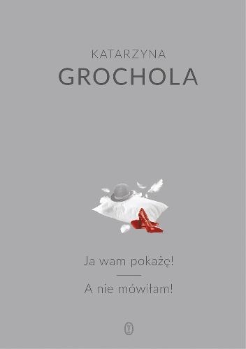 Katarzyna Grochola - Ja wam pokażę! A nie mówiłam!