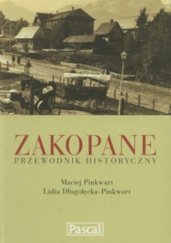 Maciej Pinkwart - Zakopane. Przewodnik historyczny