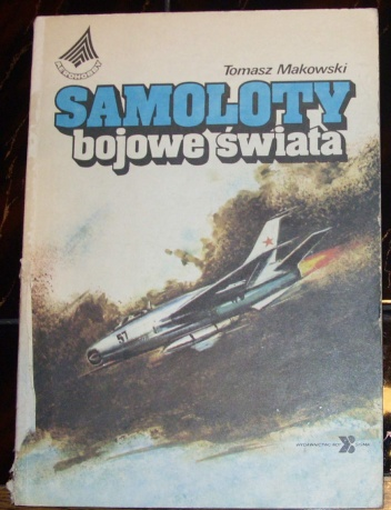 Tomasz Makowski - Samoloty bojowe świata