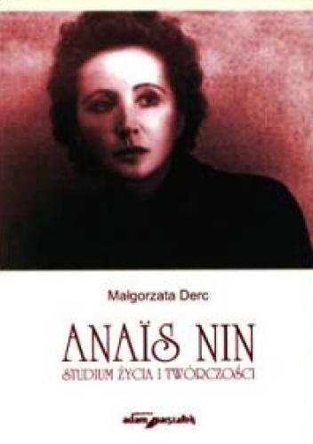 Małgorzata Derc - Anaïs Nin. Studium życia i twórczości