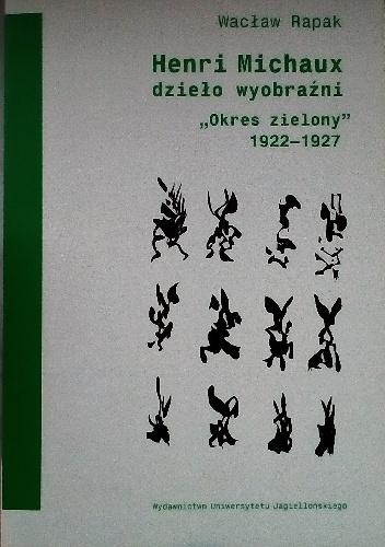 """Wacław Rapak - Henri Michaux dzieło wyobraźni. """"Okres zielony"""" 1922-1927"""