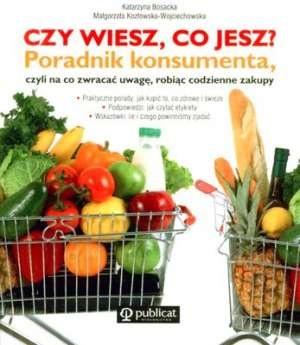 Katarzyna Bosacka - Czy wiesz, co jesz? Poradnik konsumenta, czyli na co zwracać uwagę, robiąc codzienne zakupy