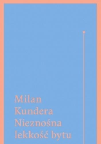 Milan Kundera - Nieznośna lekkość bytu