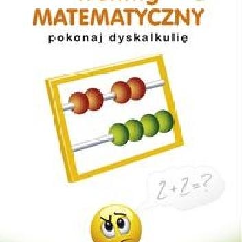 praca zbiorowa - Trening MATEMATYCZNY pokonaj dyskalkulię