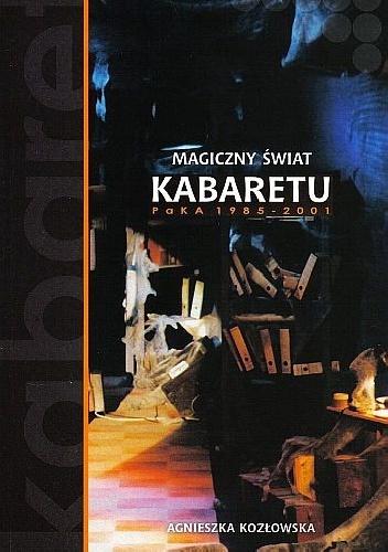 Agnieszka Kozłowska - Magiczny świat kabaretu PaKA 1985-2001