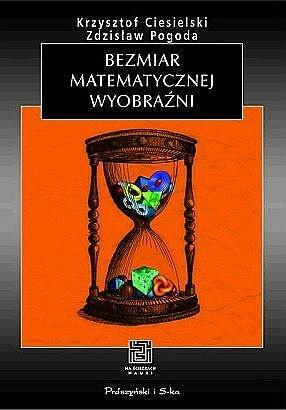 Krzysztof Ciesielski - Bezmiar matematycznej wyobraźni