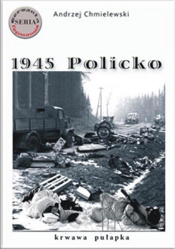 Andrzej Chmielewski - 1945 Policko - krwawa pułapka