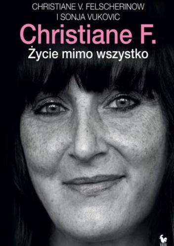 Christiane Felscherinow - Christiane F. Życie mimo wszystko