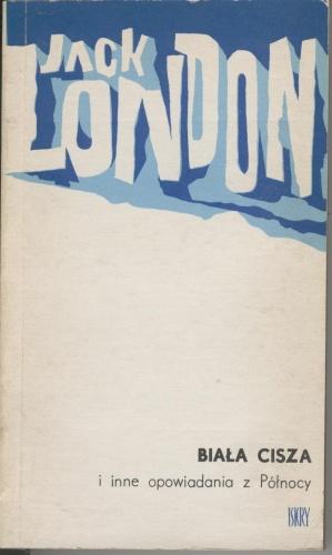 Jack London - Biała cisza i inne opowiadania z Północy
