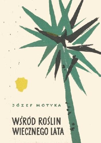 Józef Motyka - Wśród roślin wiecznego lata