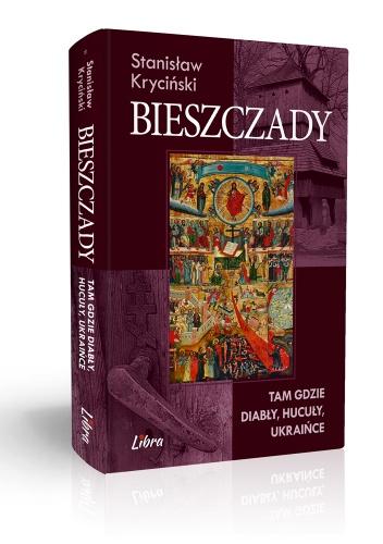 Stanisław Kryciński - Bieszczady. Tam gdzie diabły, hucuły, Ukraińce