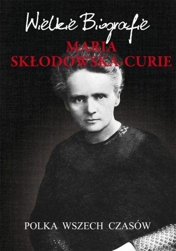 Marcin Pietruszewski - Maria Skłodowska-Curie. Polka wszech czasów