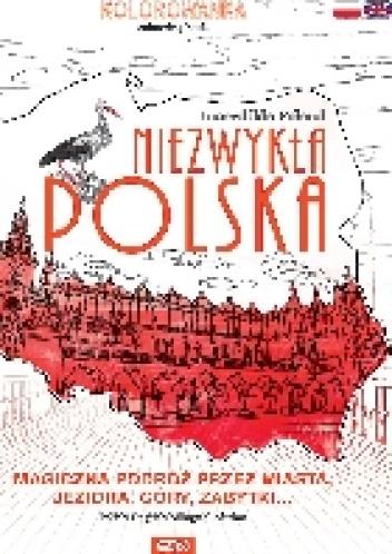 Wydanie zbiorowe - Niezwykła Polska. Magiczna podróż przez miasta, jeziora, góry, zabytki...