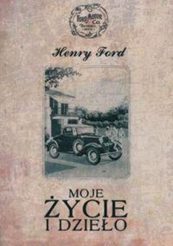 Henry Ford - Moje życie i dzieło