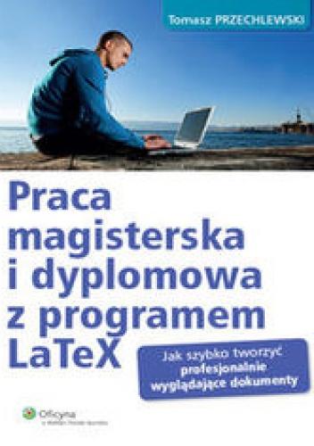 Przechlewski Tomasz - Praca magisterska i dyplomowa z programem LaTeX