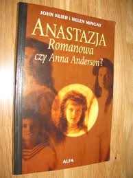 John Klier - Anastazja Romanowa czy Anna Anderson?
