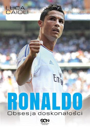 Luca Caioli - Ronaldo. Obsesja doskonałości