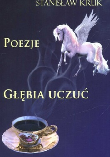 Stanisław Kruk - Głębia uczuć. Poezje