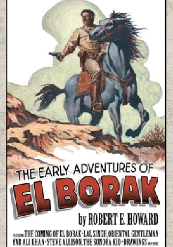 Robert Ervin Howard - The Early Adventures of El Borak