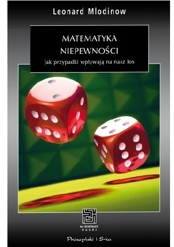 Leonard Mlodinow - Matematyka niepewności. Jak przypadki wpływają na nasz los