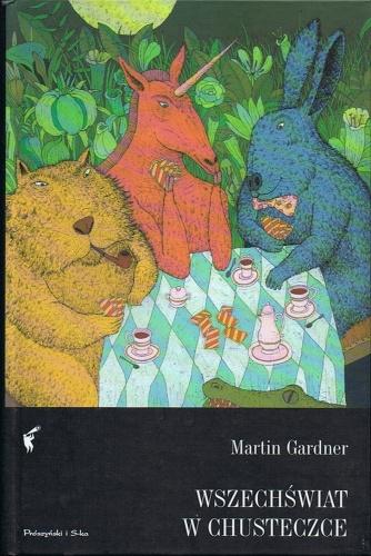 Martin Gardner - Wszechświat w chusteczce. Rozrywki matematyczne, a także zabawy, łamigłówki i gry słowne Lewisa Carrolla
