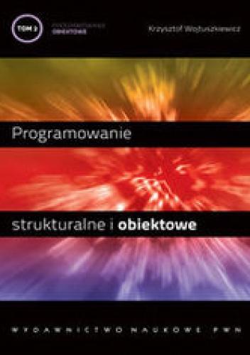 Wojtuszkiewicz Krzysztof - Programowanie strukturalne i obiektowe. Programowanie obiektowe i programowanie pod Windows. Tom II