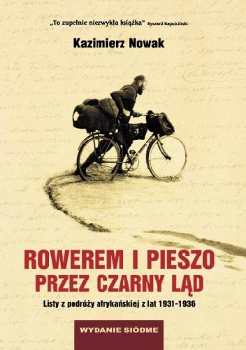 Kazimierz Nowak - Rowerem i pieszo przez Czarny Ląd. Listy z podróży afrykańskiej z lat 1931-1936
