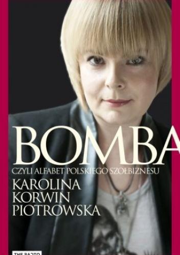 Karolina Korwin-Piotrowska - Bomba. Alfabet polskiego szołbiznesu