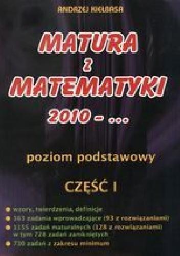 Andrzej Kiełbasa - Matura z matematyki 2010. Część 1. Poziom podstawowy