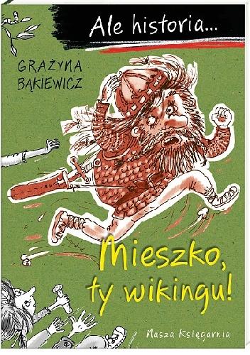 Grażyna Bąkiewicz - Mieszko, ty wikingu!