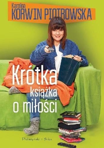Karolina Korwin-Piotrowska - Krótka książka o miłości