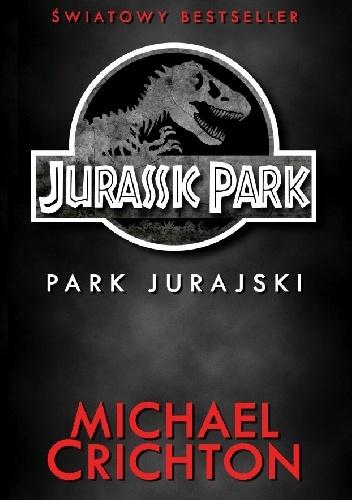 Michael Crichton - Jurassic Park: Park Jurajski