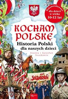 Joanna Wieliczka-Szarek - Kocham Polskę. Historia Polski dla naszych dzieci