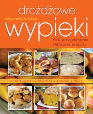 Małgorzata Zielińska - Drożdżowe wypieki ABC przygotowania Najlepsze przepisy