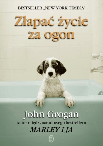 John Grogan - Złapać życie za ogon