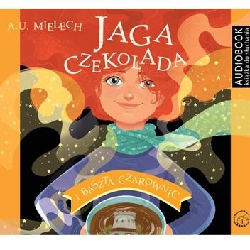 Agnieszka Mielech - Jaga Czekolada i baszta czarownic