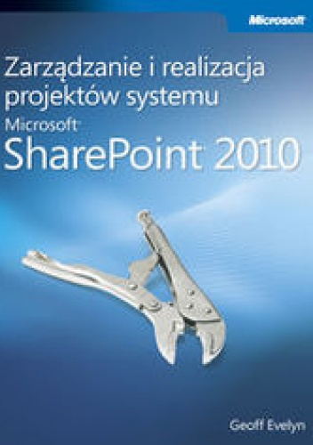 Evelyn Geoff - Zarządzanie i realizacja projektów systemu Microsoft SharePoint 2010