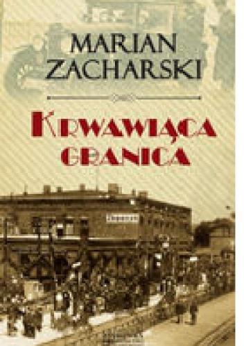 Marian Zacharski - Krwawiąca granica. Kulisy wywiadu II RP