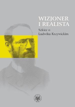 Józef Hrynkiewicz - Wizjoner i realista. Szkice o Ludwiku Krzywickim
